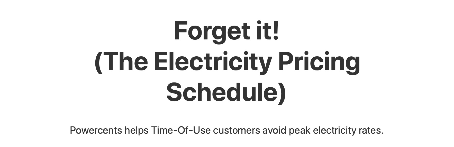 "Something punchy: ""Forget It! (The Electricity Pricing Schedule)"""