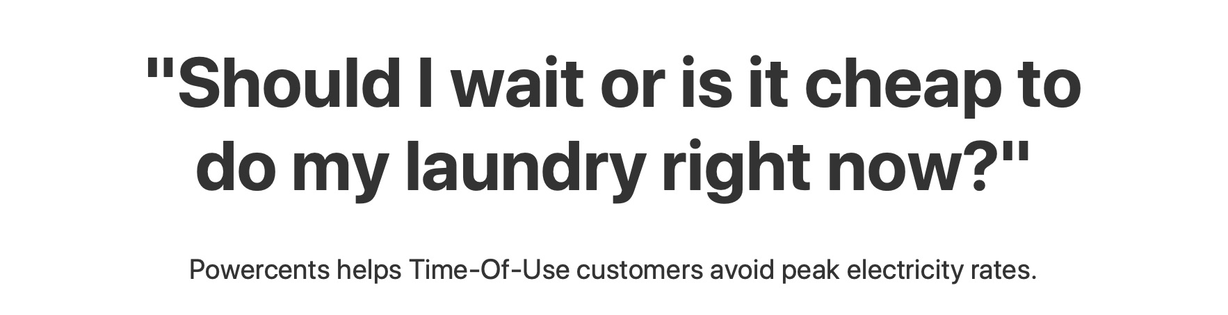 "Final Heading: ""Should I Wait or is it cheap to do my laundry right now?"""